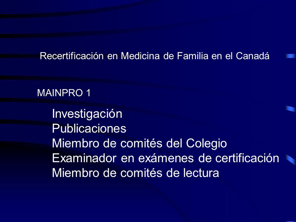 Recertificación en Medicina de Familia en el Canadá MAINPRO 1 Investigación Publicaciones Miembro de comités del Colegio Examinador en exámenes de cer