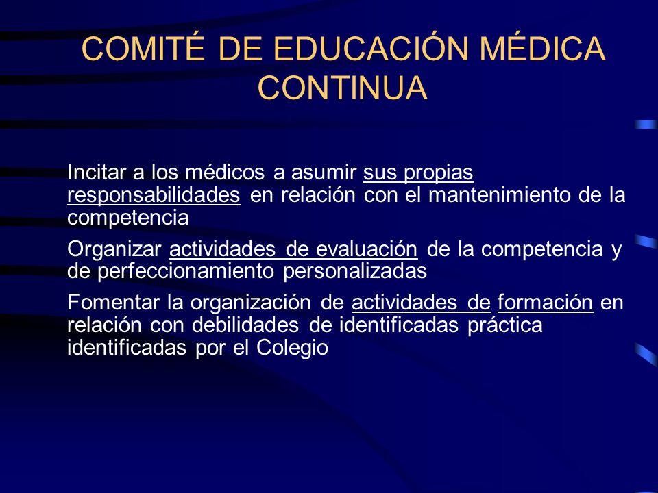 COMITÉ DE EDUCACIÓN MÉDICA CONTINUA Incitar a los médicos a asumir sus propias responsabilidades en relación con el mantenimiento de la competencia Or