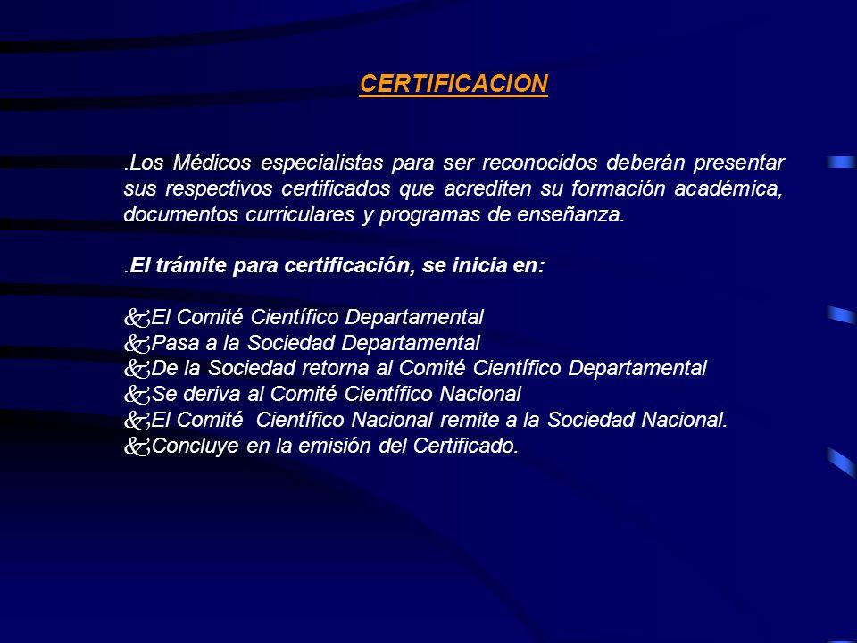 CERTIFICACION.Los Médicos especialistas para ser reconocidos deberán presentar sus respectivos certificados que acrediten su formación académica, docu