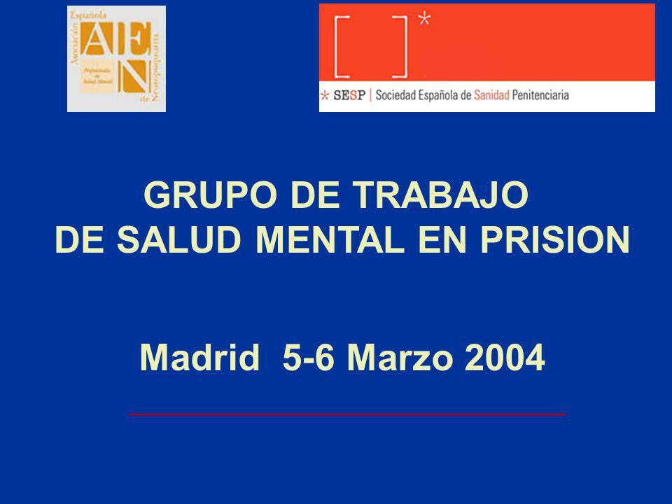 GRUPO DE TRABAJO DE SALUD MENTAL EN PRISION Madrid 5-6 Marzo 2004