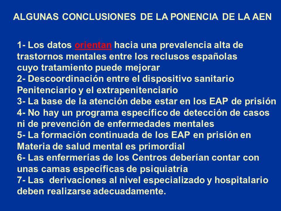 ALGUNAS CONCLUSIONES DE LA PONENCIA DE LA AEN 1- Los datos orientan hacia una prevalencia alta deorientan trastornos mentales entre los reclusos españ
