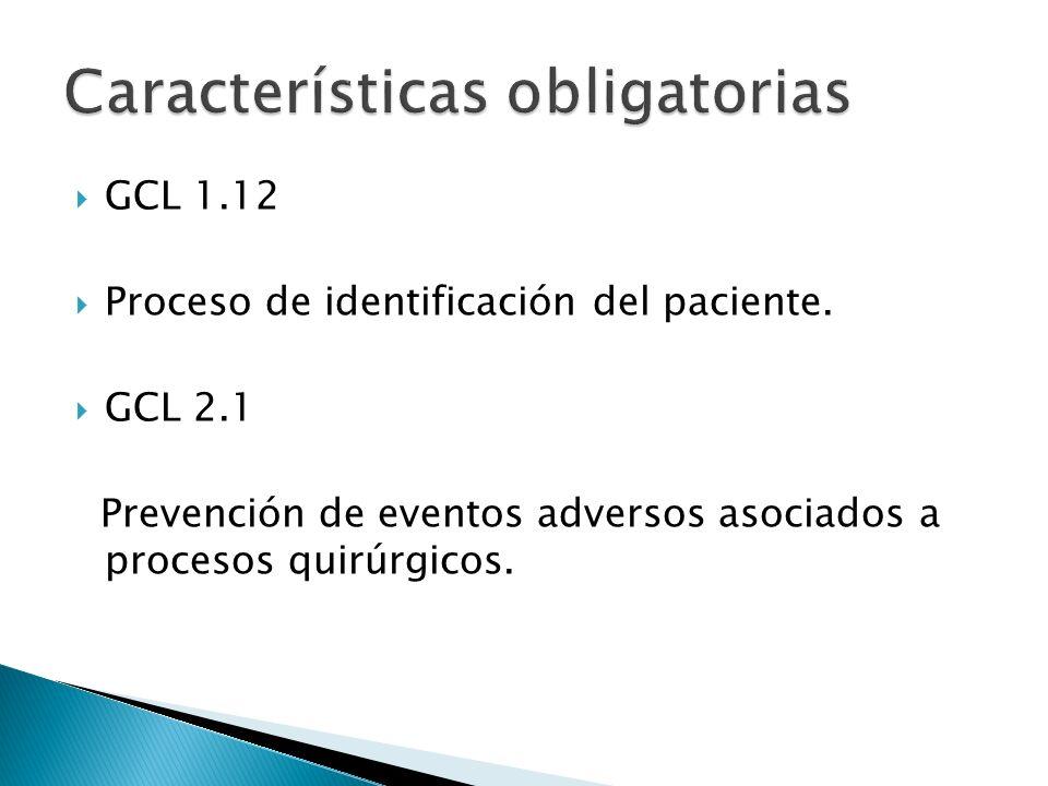 GCL 1.12 Proceso de identificación del paciente. GCL 2.1 Prevención de eventos adversos asociados a procesos quirúrgicos.