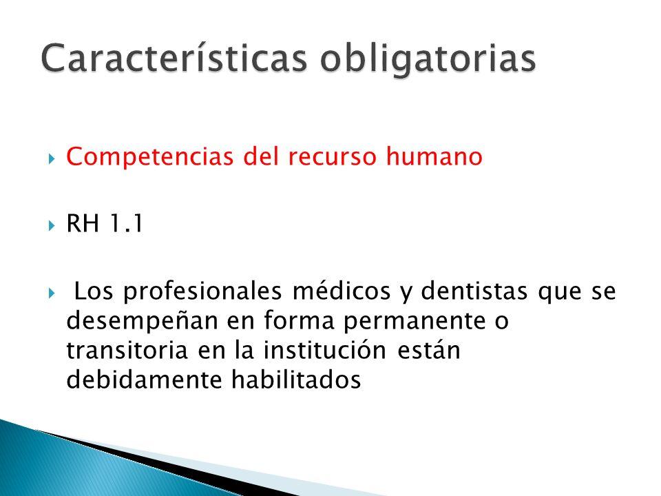 Competencias del recurso humano RH 1.1 Los profesionales médicos y dentistas que se desempeñan en forma permanente o transitoria en la institución están debidamente habilitados