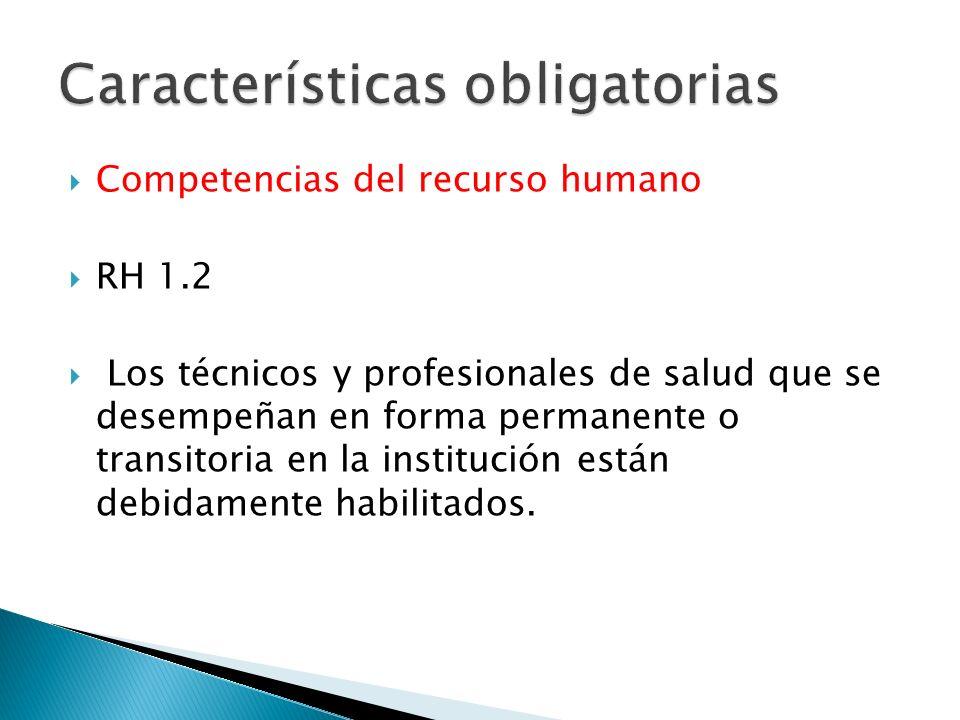 Competencias del recurso humano RH 1.2 Los técnicos y profesionales de salud que se desempeñan en forma permanente o transitoria en la institución est