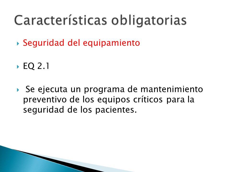 Seguridad del equipamiento EQ 2.1 Se ejecuta un programa de mantenimiento preventivo de los equipos críticos para la seguridad de los pacientes.