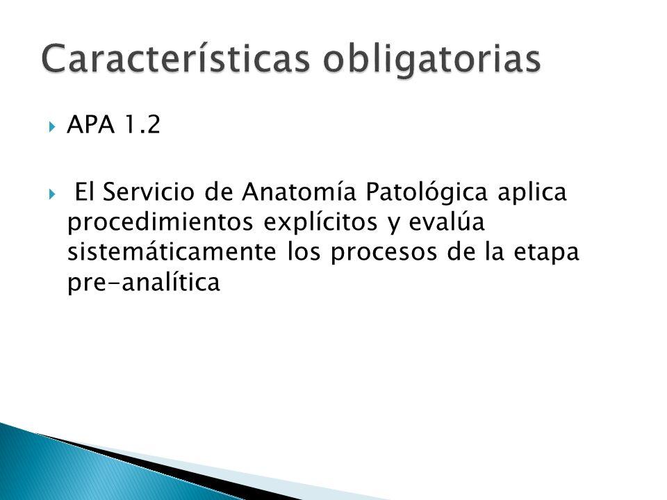 APA 1.2 El Servicio de Anatomía Patológica aplica procedimientos explícitos y evalúa sistemáticamente los procesos de la etapa pre-analítica