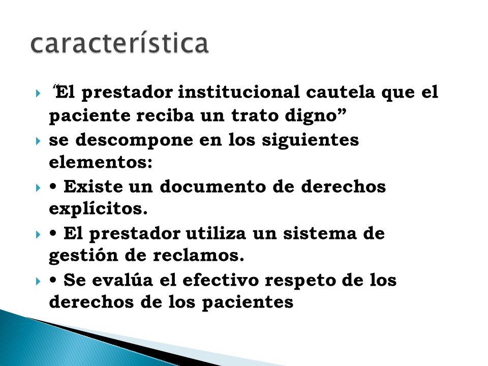 El prestador institucional cautela que el paciente reciba un trato digno se descompone en los siguientes elementos: Existe un documento de derechos explícitos.