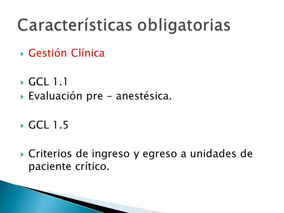 Gestión Clínica GCL 1.1 Evaluación pre - anestésica. GCL 1.5 Criterios de ingreso y egreso a unidades de paciente crítico.