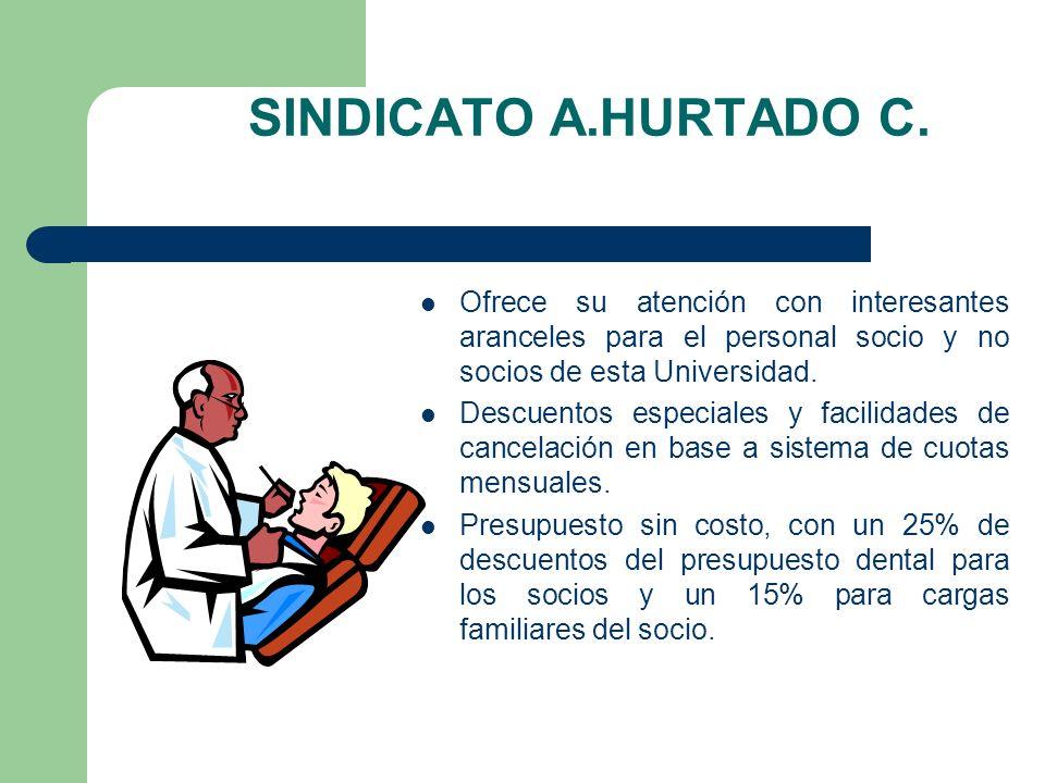 CLINICA DENTAL El Sindicato Alberto Hurtado Cruchaga pone a su disposición, con una amplia trayectoria y experiencia, el Servicio Dental para los socios, familiares y miembros de esta Comunidad (personal adminis- trativo, servicios y docentes).