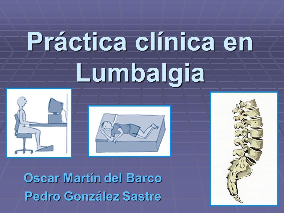 Práctica clínica en Lumbalgia Oscar Martín del Barco Pedro González Sastre