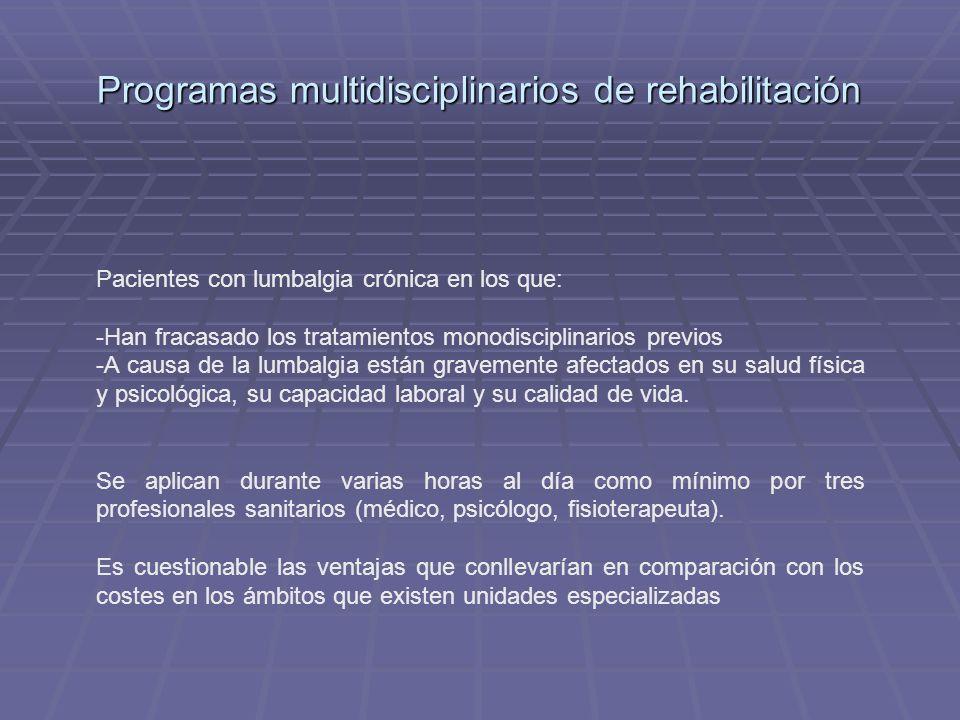 Pacientes con lumbalgia crónica en los que: -Han fracasado los tratamientos monodisciplinarios previos -A causa de la lumbalgia están gravemente afect