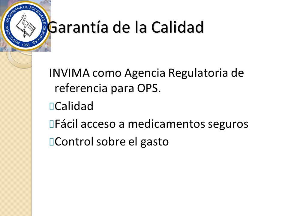 Garantía de la Calidad INVIMA como Agencia Regulatoria de referencia para OPS. Calidad Fácil acceso a medicamentos seguros Control sobre el gasto