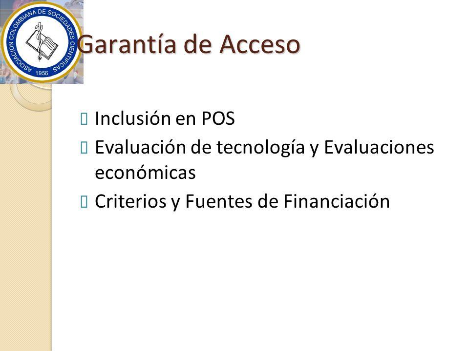 Garantía de Acceso Inclusión en POS Evaluación de tecnología y Evaluaciones económicas Criterios y Fuentes de Financiación