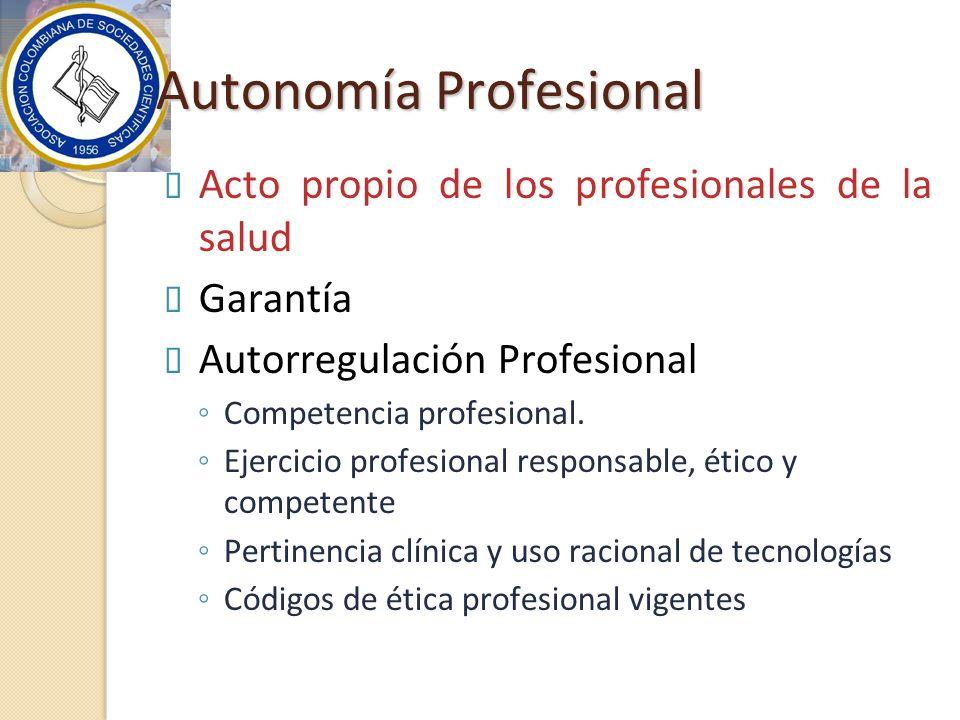 Autonomía Profesional Acto propio de los profesionales de la salud Garantía Autorregulación Profesional Competencia profesional.