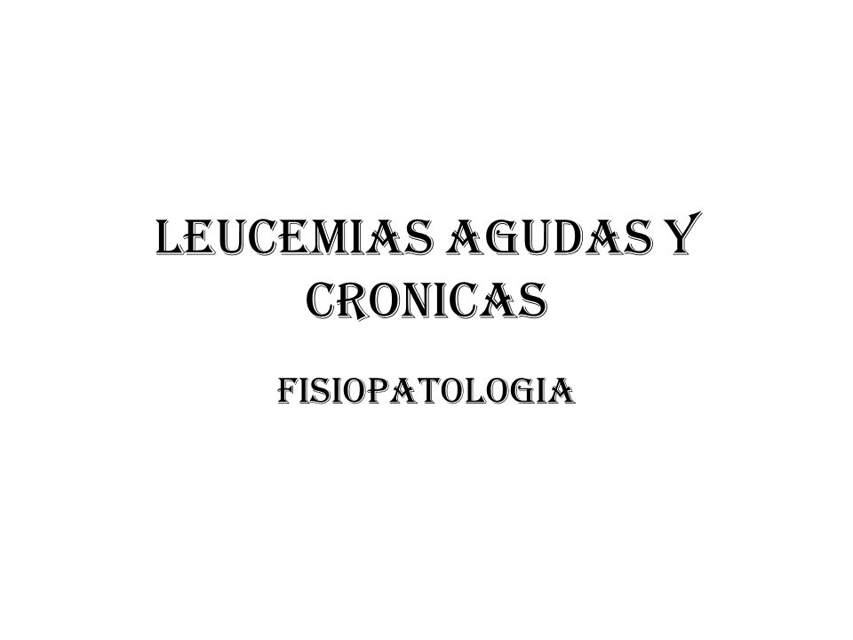 LEUCEMIAS AGUDAS Y CRONICAS FISIOPATOLOGIA