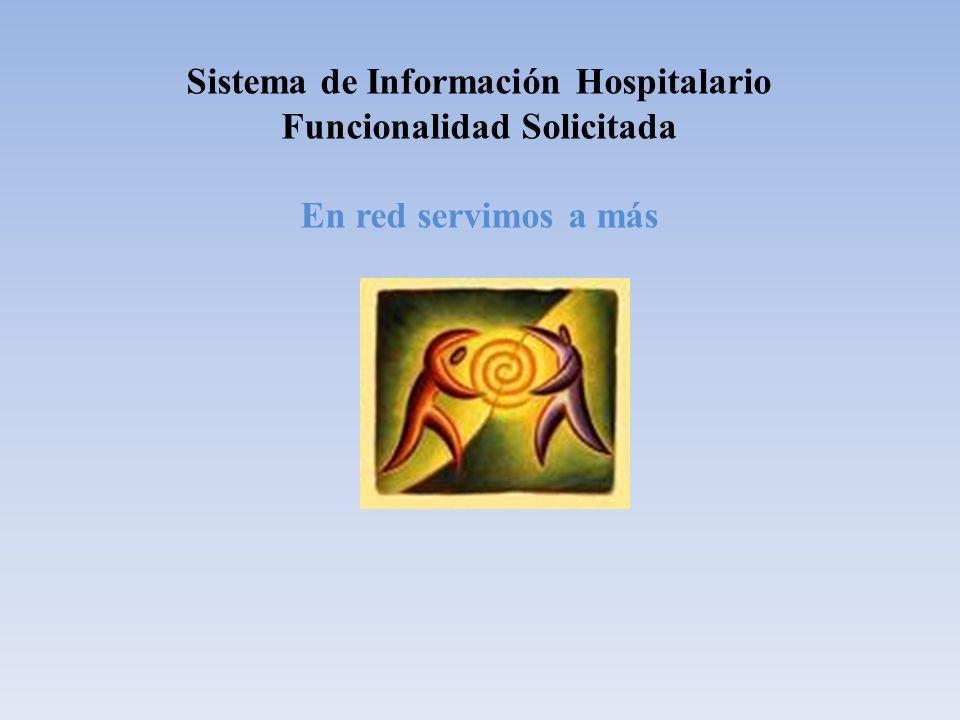 Sistema de Información Hospitalario Funcionalidad Solicitada En red servimos a más