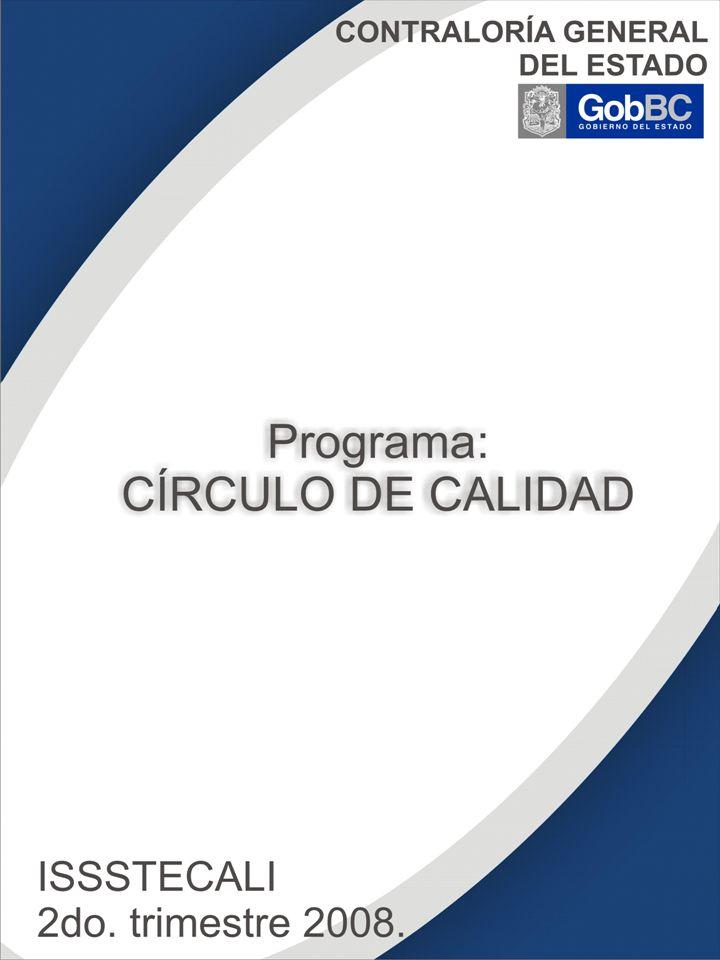 ISSSTECALI 2do. trimestre 2008. CONTRALORÍA GENERAL DEL ESTADO Programa: CÍRCULO DE CALIDAD