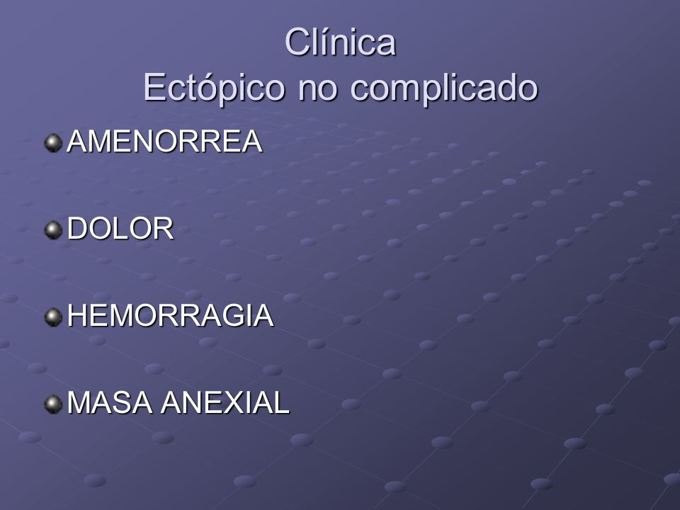 Clínica Ectópico complicado DOLOR RIGIDEZ ABDOMINAL DISTENSIÓNHEMORRAGIAHIPOVOLEMIASHOCK