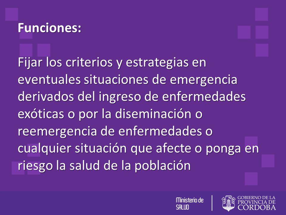 Funciones: Fijar los criterios y estrategias en eventuales situaciones de emergencia derivados del ingreso de enfermedades exóticas o por la diseminac