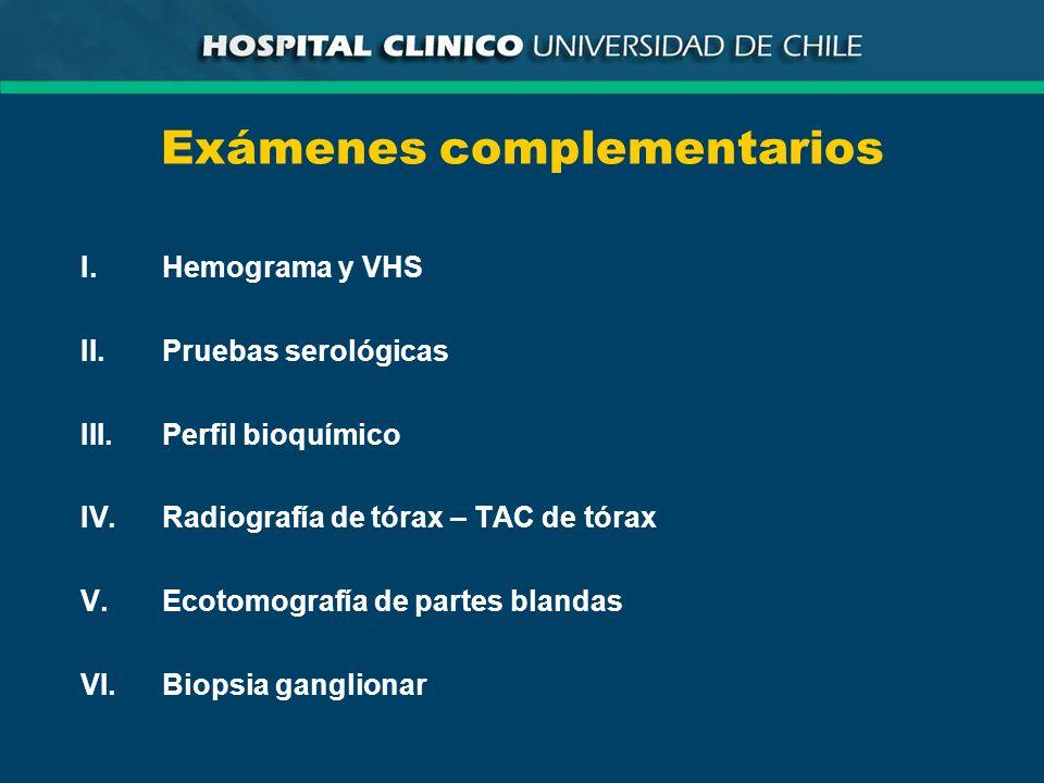 Exámenes complementarios I.Hemograma y VHS II.Pruebas serológicas III.Perfil bioquímico IV.Radiografía de tórax – TAC de tórax V.Ecotomografía de part