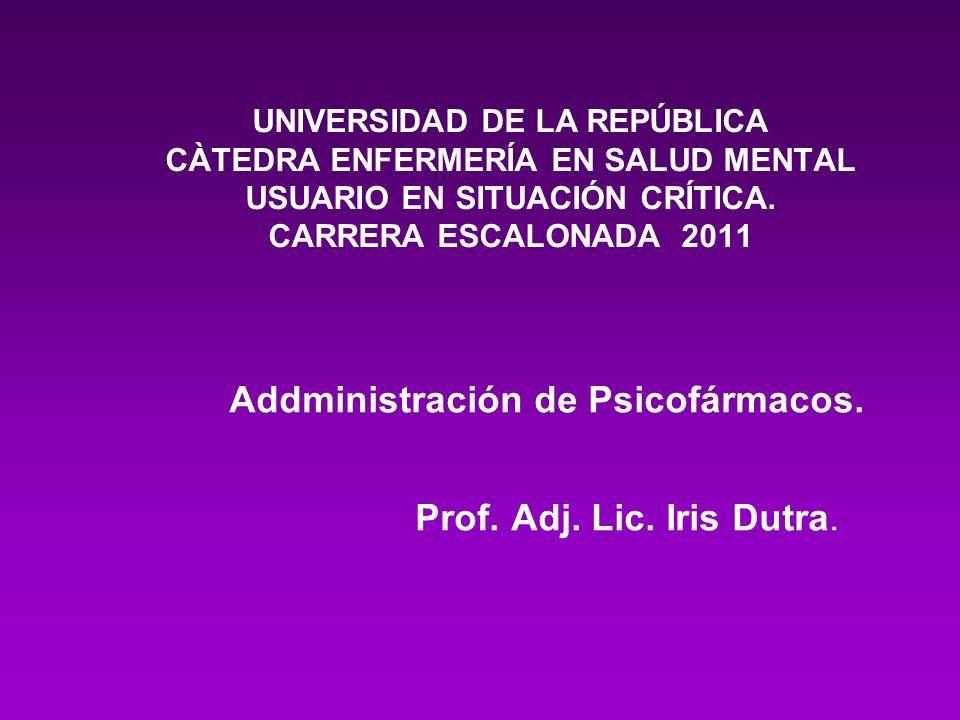 UNIVERSIDAD DE LA REPÚBLICA CÀTEDRA ENFERMERÍA EN SALUD MENTAL USUARIO EN SITUACIÓN CRÍTICA. CARRERA ESCALONADA 2011 Addministración de Psicofármacos.