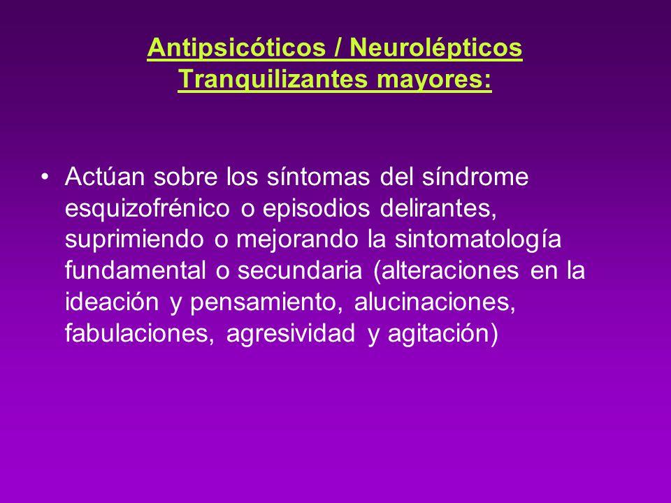 Antipsicóticos / Neurolépticos Tranquilizantes mayores: Actúan sobre los síntomas del síndrome esquizofrénico o episodios delirantes, suprimiendo o me