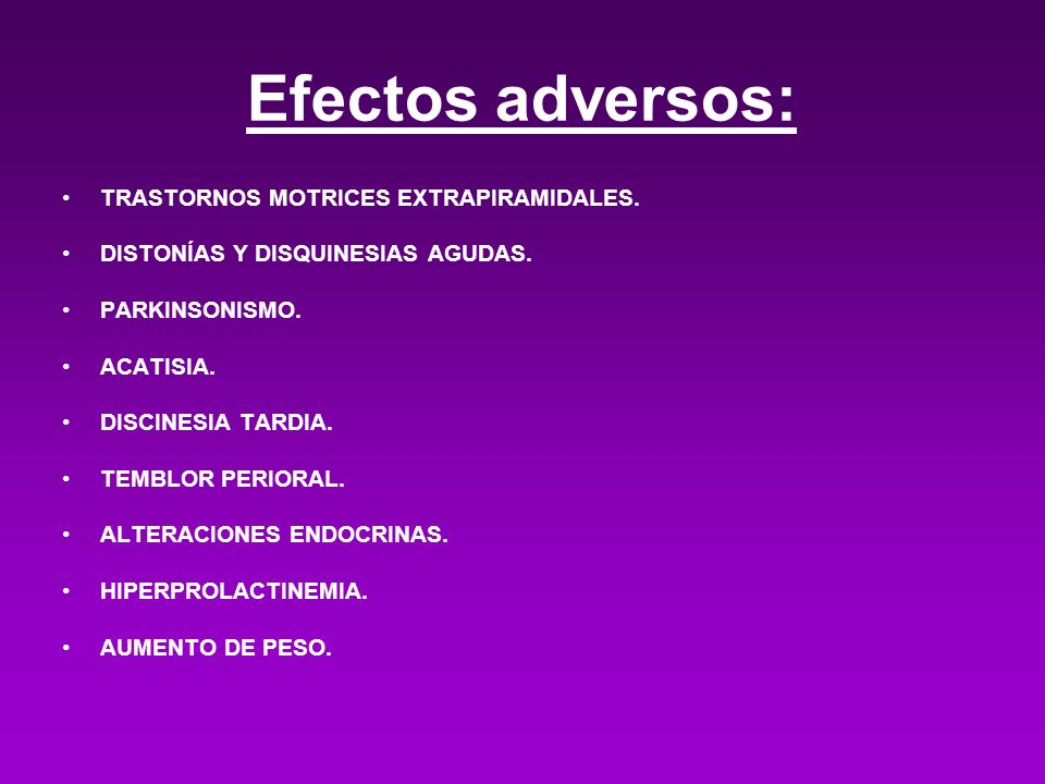 Efectos adversos: TRASTORNOS MOTRICES EXTRAPIRAMIDALES. DISTONÍAS Y DISQUINESIAS AGUDAS. PARKINSONISMO. ACATISIA. DISCINESIA TARDIA. TEMBLOR PERIORAL.