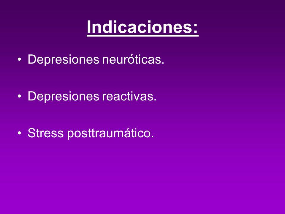 Indicaciones: Depresiones neuróticas. Depresiones reactivas. Stress posttraumático.