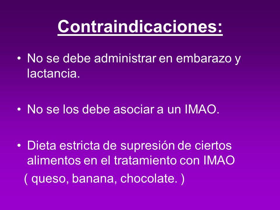 Contraindicaciones: No se debe administrar en embarazo y lactancia. No se los debe asociar a un IMAO. Dieta estricta de supresión de ciertos alimentos