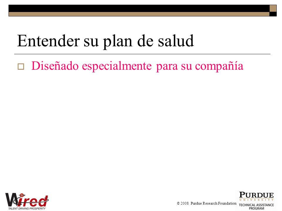 Entender su plan de salud Diseñado especialmente para su compañía © 2008 Purdue Research Foundation