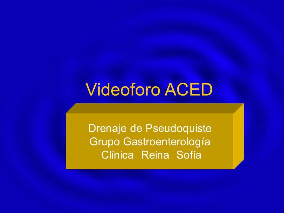 Videoforo ACED Drenaje de Pseudoquiste Grupo Gastroenterología Clínica Reina Sofía