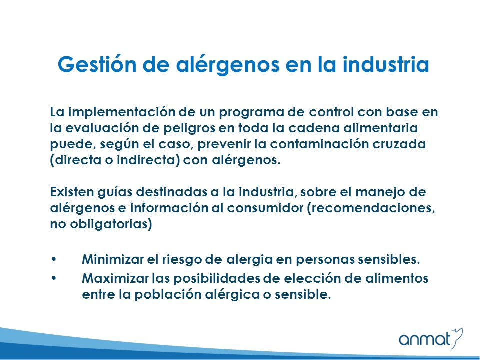 Gestión de alérgenos en la industria La implementación de un programa de control con base en la evaluación de peligros en toda la cadena alimentaria puede, según el caso, prevenir la contaminación cruzada (directa o indirecta) con alérgenos.