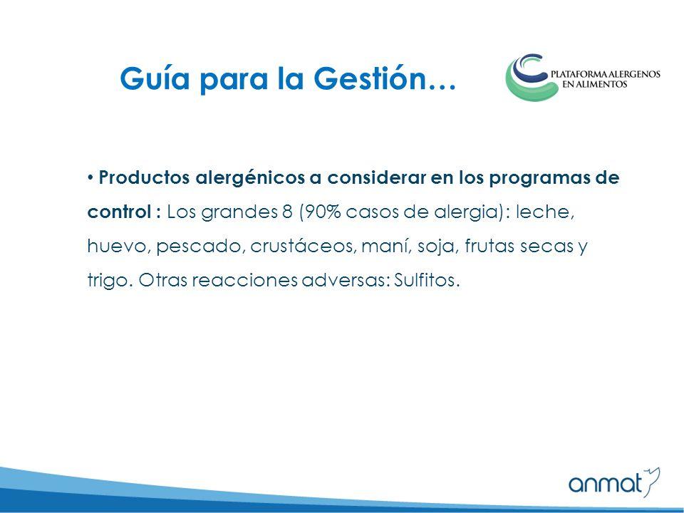 Guía para la Gestión… Productos alergénicos a considerar en los programas de control : Los grandes 8 (90% casos de alergia): leche, huevo, pescado, crustáceos, maní, soja, frutas secas y trigo.