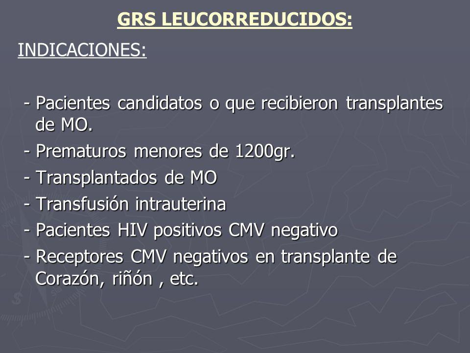 GRS LEUCORREDUCIDOS: INDICACIONES: - Pacientes candidatos o que recibieron transplantes de MO. - Pacientes candidatos o que recibieron transplantes de