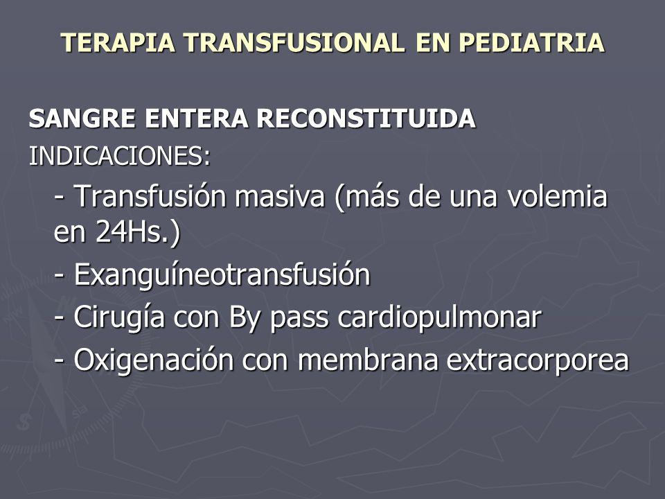 TERAPIA TRANSFUSIONAL EN PEDIATRIA SANGRE ENTERA RECONSTITUIDA INDICACIONES: - Transfusión masiva (más de una volemia en 24Hs.) - Exanguíneotransfusió