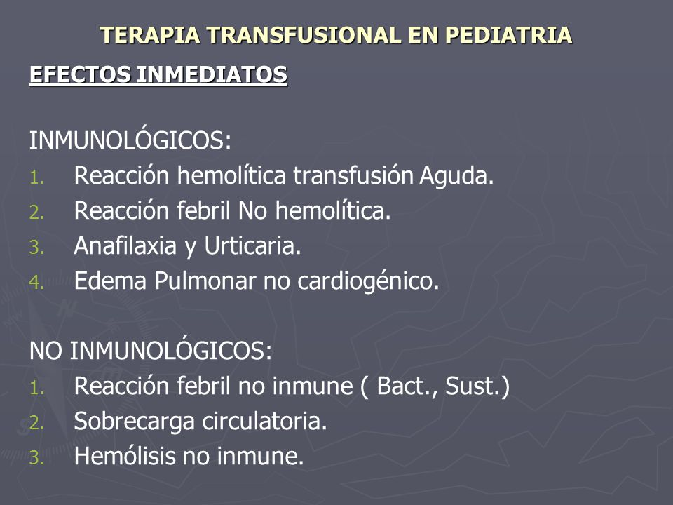 TERAPIA TRANSFUSIONAL EN PEDIATRIA EFECTOS INMEDIATOS INMUNOLÓGICOS: 1. 1. Reacción hemolítica transfusión Aguda. 2. 2. Reacción febril No hemolítica.