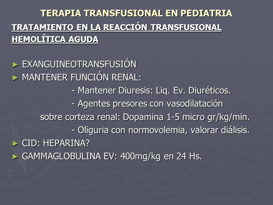 TERAPIA TRANSFUSIONAL EN PEDIATRIA TRATAMIENTO EN LA REACCIÓN TRANSFUSIONAL HEMOLÍTICA AGUDA EXANGUINEOTRANSFUSIÓN EXANGUINEOTRANSFUSIÓN MANTENER FUNC