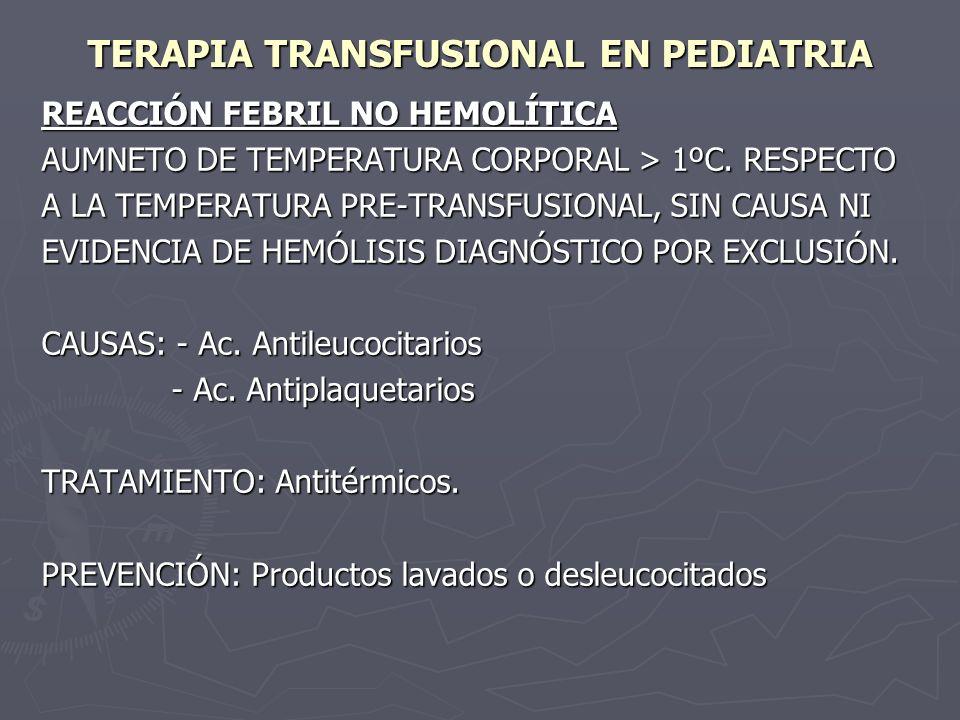 TERAPIA TRANSFUSIONAL EN PEDIATRIA REACCIÓN FEBRIL NO HEMOLÍTICA AUMNETO DE TEMPERATURA CORPORAL > 1ºC. RESPECTO A LA TEMPERATURA PRE-TRANSFUSIONAL, S