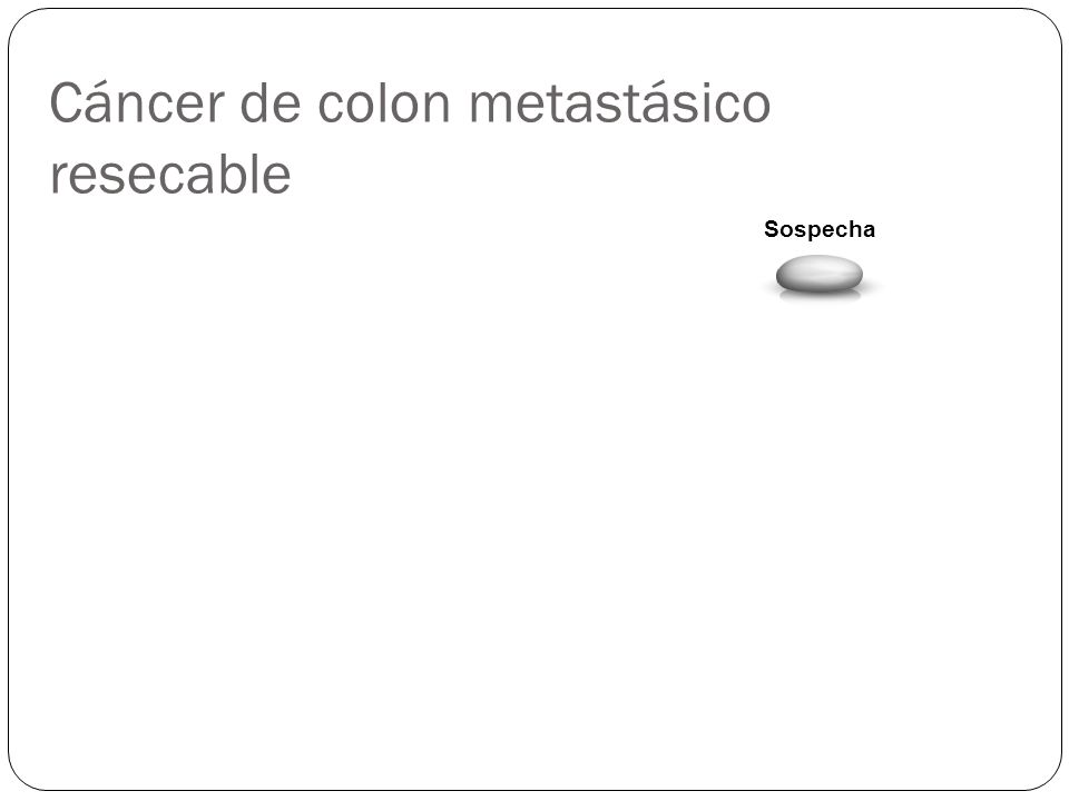 Cáncer de colon metastásico resecable Sospecha TAC de TAP PET-CT
