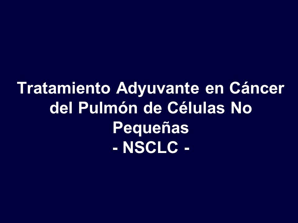 Tratamiento Adyuvante en Cáncer del Pulmón de Células No Pequeñas - NSCLC -
