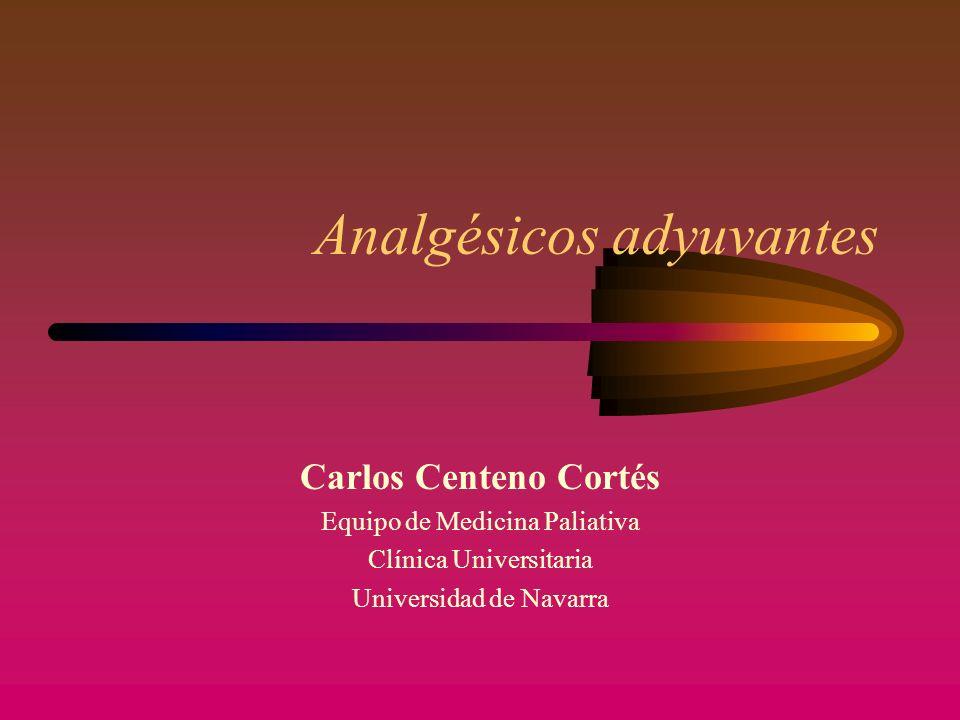 Analgésicos adyuvantes Carlos Centeno Cortés Equipo de Medicina Paliativa Clínica Universitaria Universidad de Navarra