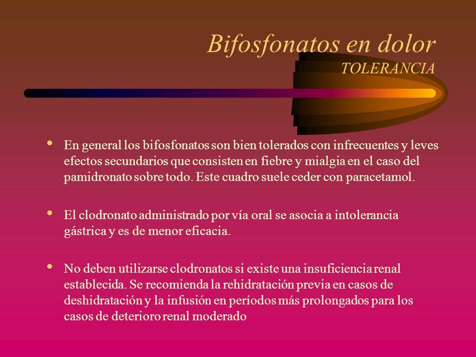 Bifosfonatos en dolor TOLERANCIA En general los bifosfonatos son bien tolerados con infrecuentes y leves efectos secundarios que consisten en fiebre y mialgia en el caso del pamidronato sobre todo.
