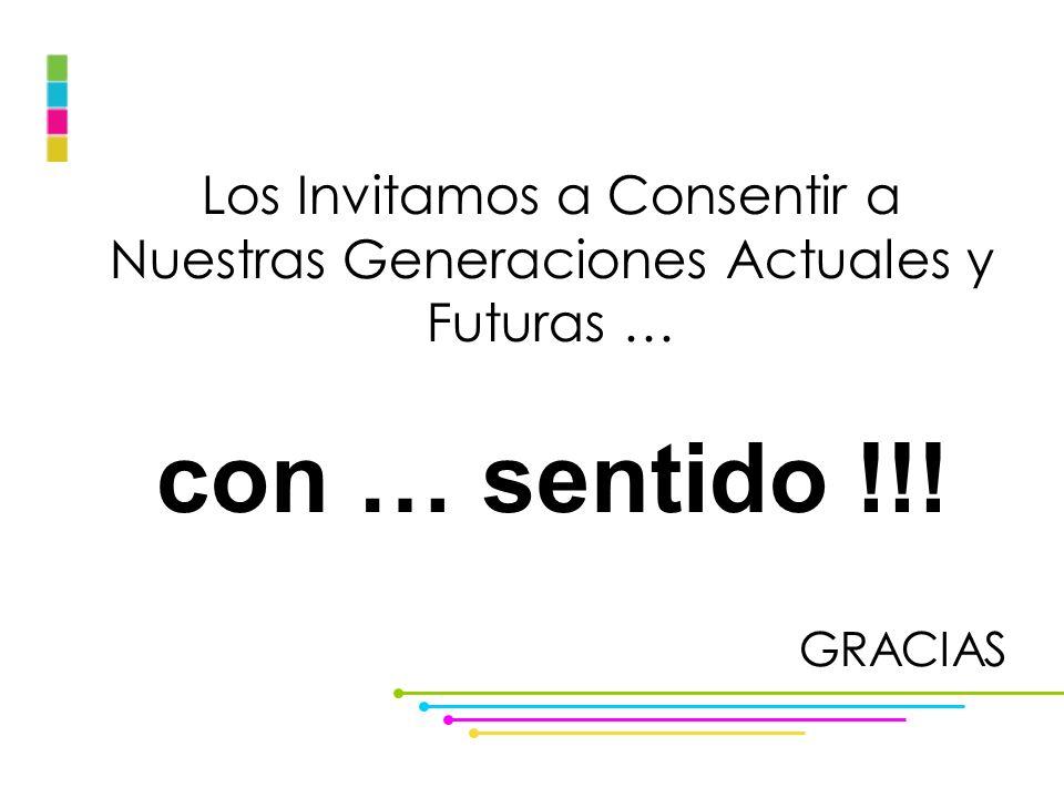 Los Invitamos a Consentir a Nuestras Generaciones Actuales y Futuras … con … sentido !!! GRACIAS