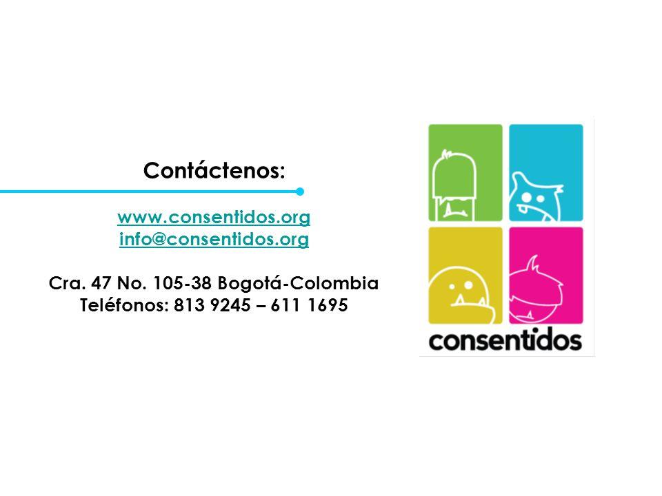 Contáctenos: www.consentidos.org info@consentidos.org Cra. 47 No. 105-38 Bogotá-Colombia Teléfonos: 813 9245 – 611 1695