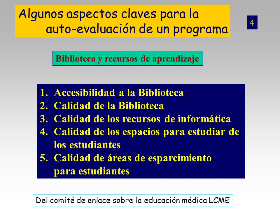 Algunos aspectos claves para la auto-evaluación de un programa Biblioteca y recursos de aprendizaje 1.Accesibilidad a la Biblioteca 2.Calidad de la Bi
