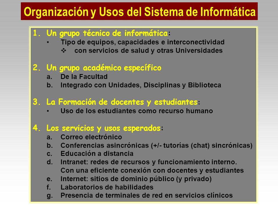 1.Un grupo técnico de informática: Tipo de equipos, capacidades e interconectividad con servicios de salud y otras Universidades 2.Un grupo académico