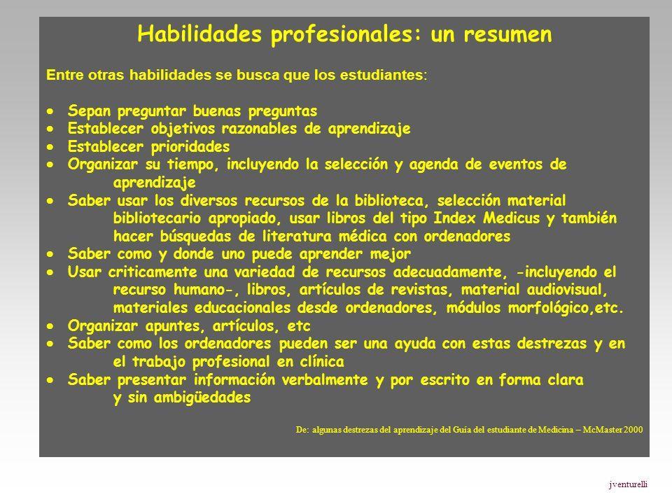 Habilidades profesionales: un resumen Entre otras habilidades se busca que los estudiantes: Sepan preguntar buenas preguntas Establecer objetivos razo
