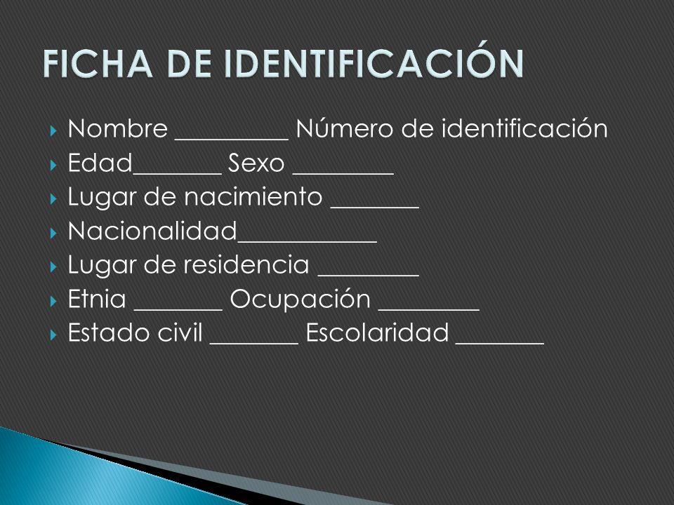 Nombre _________ Número de identificación Edad_______ Sexo ________ Lugar de nacimiento _______ Nacionalidad___________ Lugar de residencia ________ E