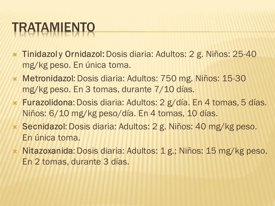 Tinidazol y Ornidazol: Dosis diaria: Adultos: 2 g. Niños: 25-40 mg/kg peso. En única toma. Metronidazol: Dosis diaria: Adultos: 750 mg. Niños: 15-30 m