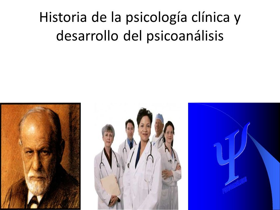 Historia de la psicología clínica y desarrollo del psicoanálisis